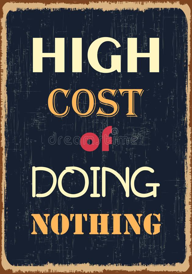 High cost of doing nothing. Motivational quote. Vector typography poster stock illustration
