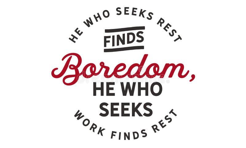 Hij die naar rust streeft vindt verveling Hij die het werk zoekt vindt rust vector illustratie