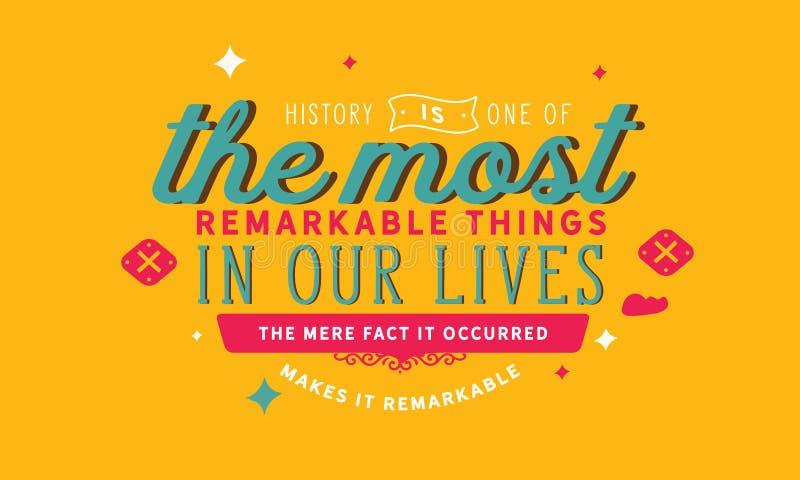 Historia är en av den mest anmärkningsvärda saker i våra liv Det bara faktumet som det uppstod, gör det anmärkningsvärt stock illustrationer