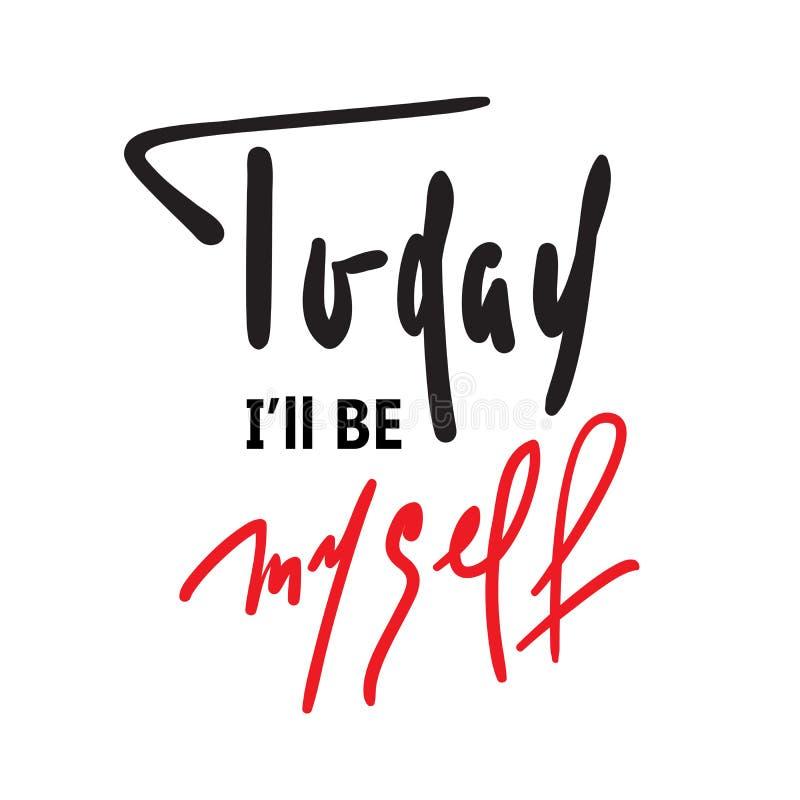 Hoje eu ser-me-ei - para inspirar e citações inspiradores Rotulação bonita tirada mão Cópia para o cartaz inspirado, t-shirt, ilustração royalty free