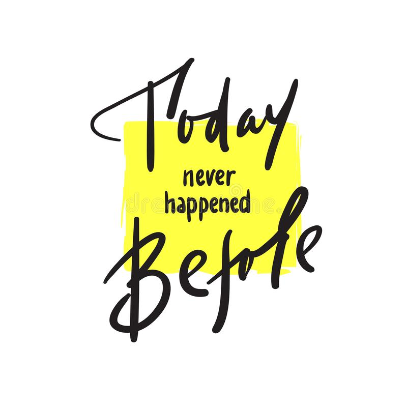 Hoje nunca aconteceu antes - inspire e citações inspiradores Rotulação bonita tirada mão Cópia para o cartaz inspirado, t-sh ilustração stock