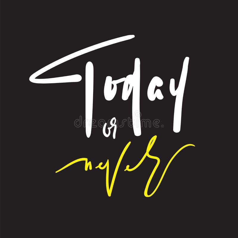 Hoje ou nunca - inspire e citações inspiradores Rotulação bonita tirada mão ilustração stock