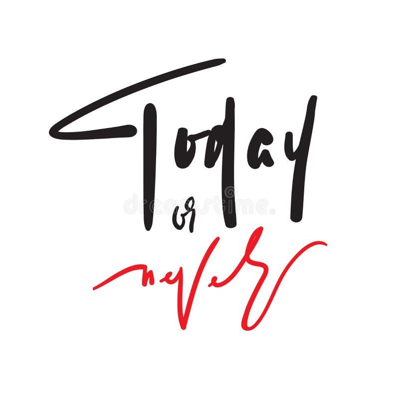 Hoje ou nunca - inspire e citações inspiradores Rotulação bonita tirada mão Cópia para o cartaz inspirado, t-shirt ilustração do vetor
