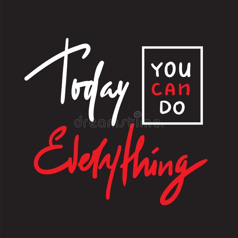 Hoje você pode fazer tudo - simples inspire e citações inspiradores Rotulação bonita tirada mão Cópia para o cartaz inspirado ilustração do vetor
