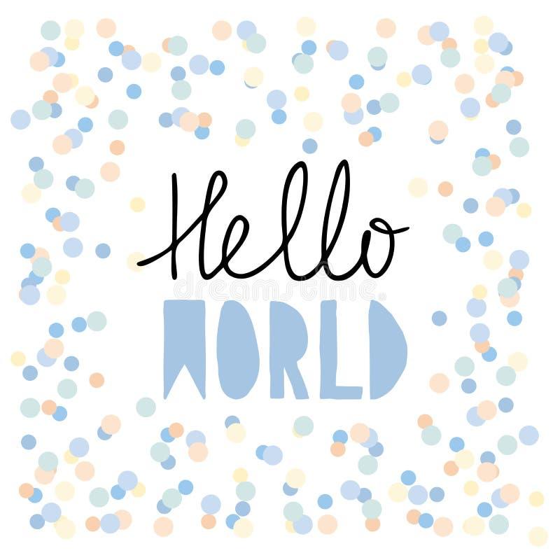 Hola mundo Ejemplo del vector de la fiesta de bienvenida al bebé Mano linda escrita letras en el fondo blanco Lluvia del confeti ilustración del vector
