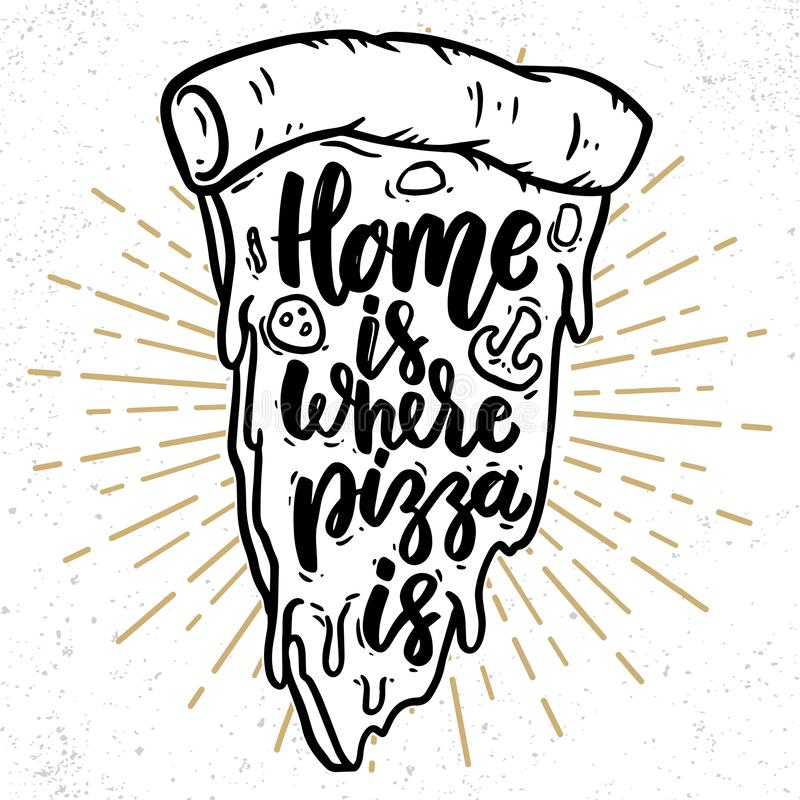 Home is where pizza is. Lettering phrase with pizza illustration. royalty free stock images