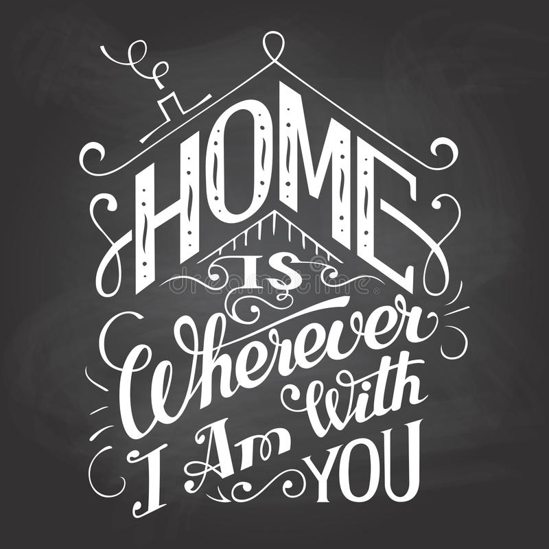 Home is wherever I am with you chalkboard sign. Home is wherever I am with you. Chalkboard wall sign. Hand-lettering on blackboard background with chalk stock illustration