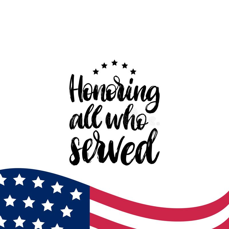 Honoring All Who Served, hand lettering with USA flag illustration. November 11 holiday background. Veterans Day poster. vector illustration