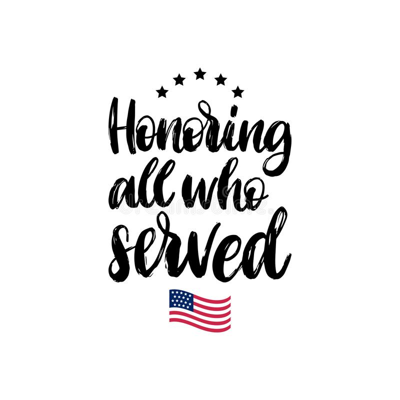 Honoring All Who Served, hand lettering with USA flag illustration. Veterans Day poster, greeting card in vector. royalty free illustration