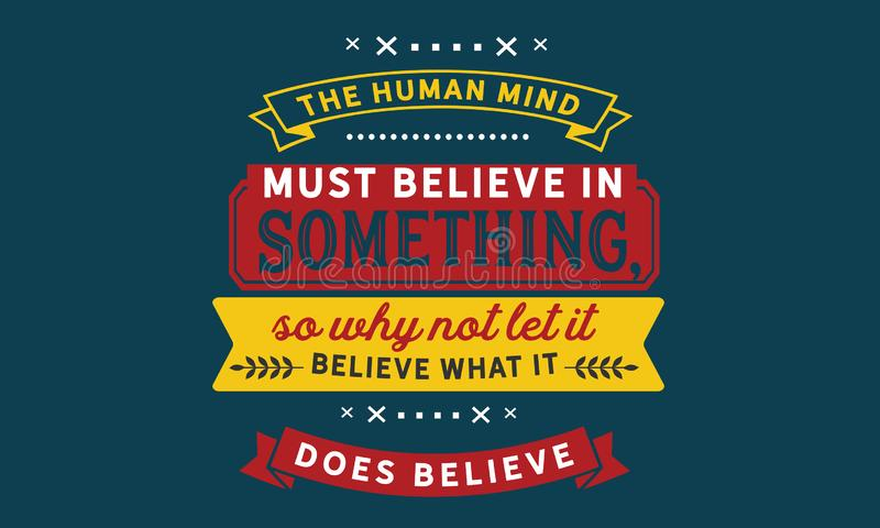 The human mind must believe in something royalty free illustration