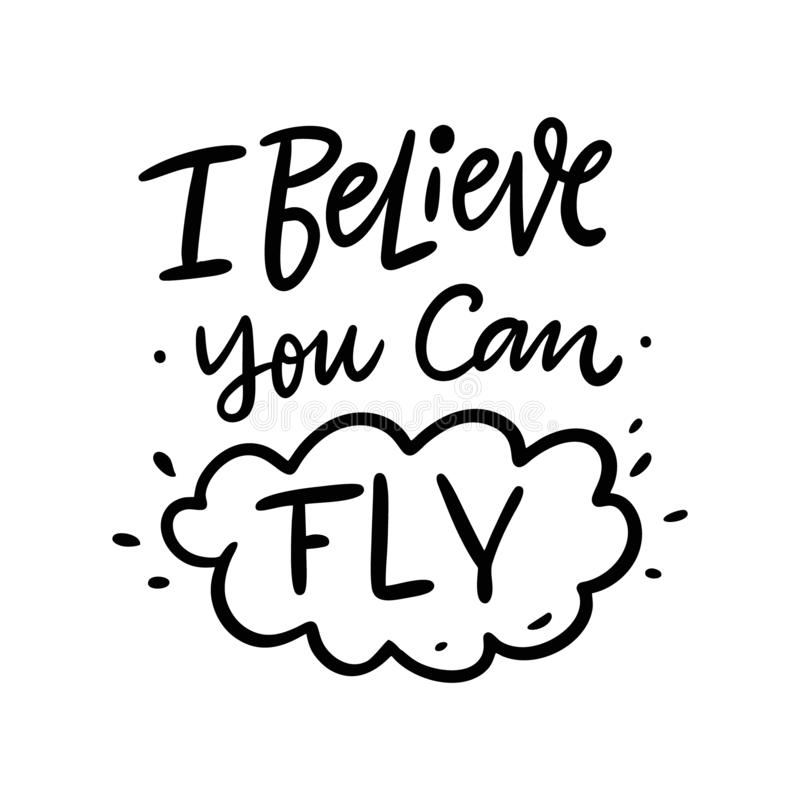 I believe you can fly hand drawn vector lettering. Isolated on white background. Motivation phrase vector illustration
