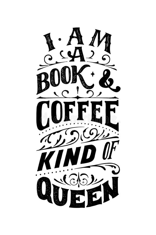 I am a book and coffee kind of queen. Lettering quote in vintage style. Vector template for card, banner, poster, t royalty free illustration