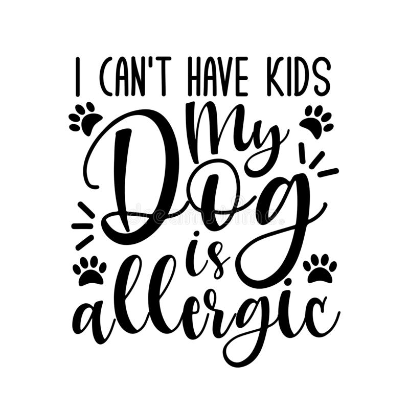 Free I Can`t Have Kids My Dog Is Allergic- Funny Text With Paws. Stock Photography - 166092152