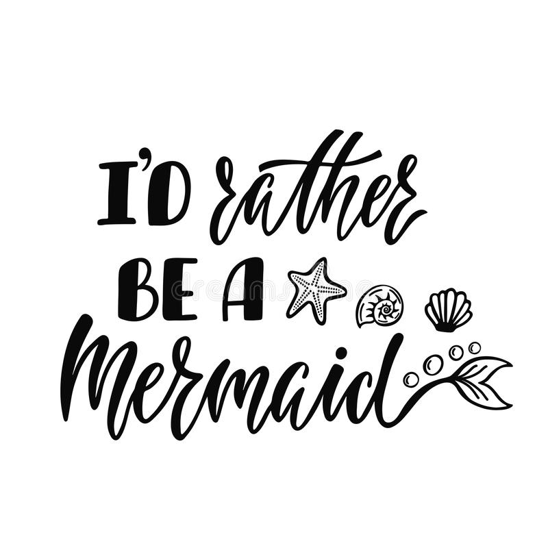 Free I`d Rather Be A Mermaid. Handwritten Inspirational Quote About S Royalty Free Stock Photo - 109777895