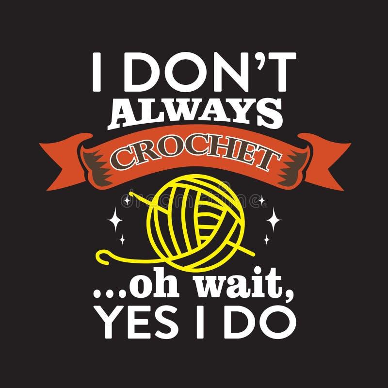 Free I Do Not Always Crochet Oh Wait Yes I Do Stock Images - 149786014