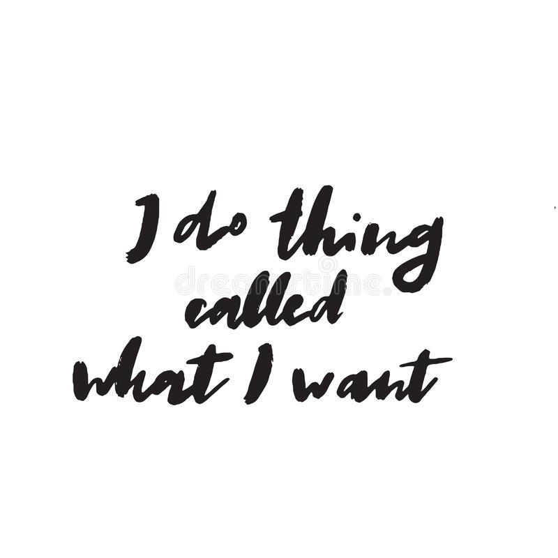 I do things called what I want. Funny hand written quote. Brush calligraphy. Vector. royalty free illustration