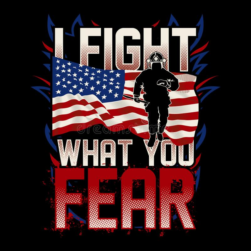 I Fight What You Fear, Firefighter USA Flag. NTshirt Design Template based on filesnit can be used for digital printing and screen printing royalty free illustration