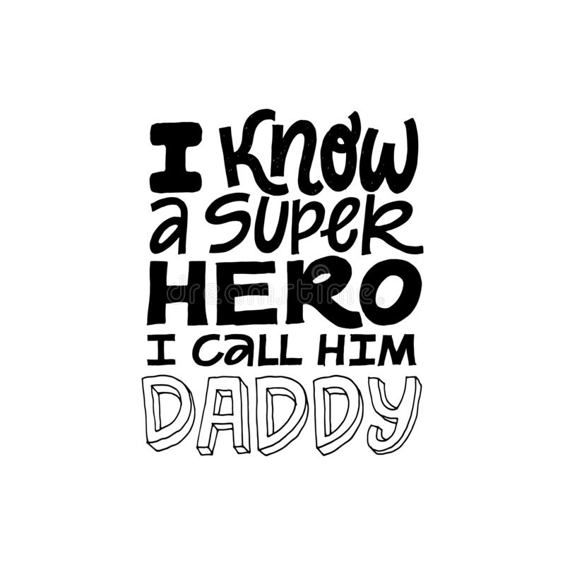 I know a superhero, I call him Daddy. Hand written lettering quote. Happy fathers day vector typography. Modern hand. Lettering for greeting cards, banners, t stock illustration