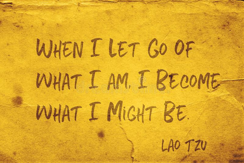 Might be Lao Tzu. When I let go of what I am, I become what I might be - ancient Chinese philosopher Lao Tzu quote printed on grunge yellow paper vector illustration