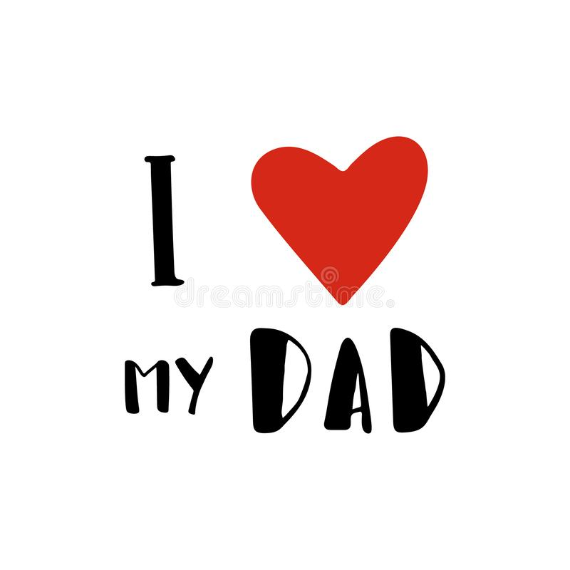 I love my dad - quote lettering isolated on white background. Grunge textured hand drawn elements for design poster, t royalty free illustration