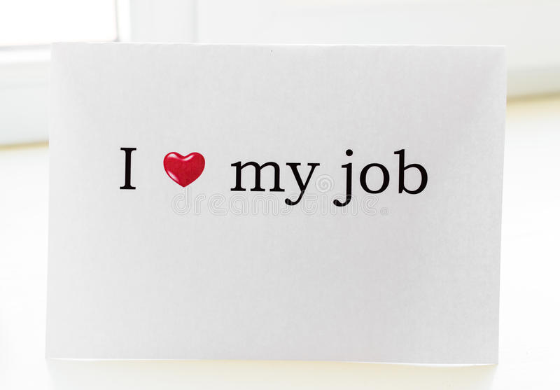 I love my job. Abstract photo showing the sign I love my job. You can do a lot of great things if you like what you do and like your job. Everything is possible royalty free stock photo