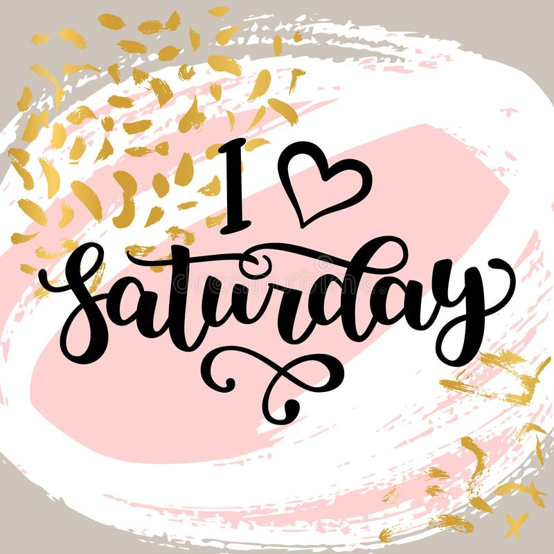 I love Saturday. Motivational lettering quote for office workers, start of the week. Modern black brush calligraphy on stock photos