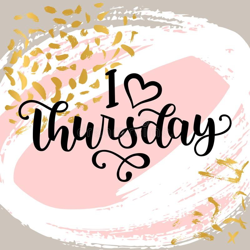 I love Thursday. Motivational lettering quote for office workers, start of the week. Modern black brush calligraphy on royalty free stock photo