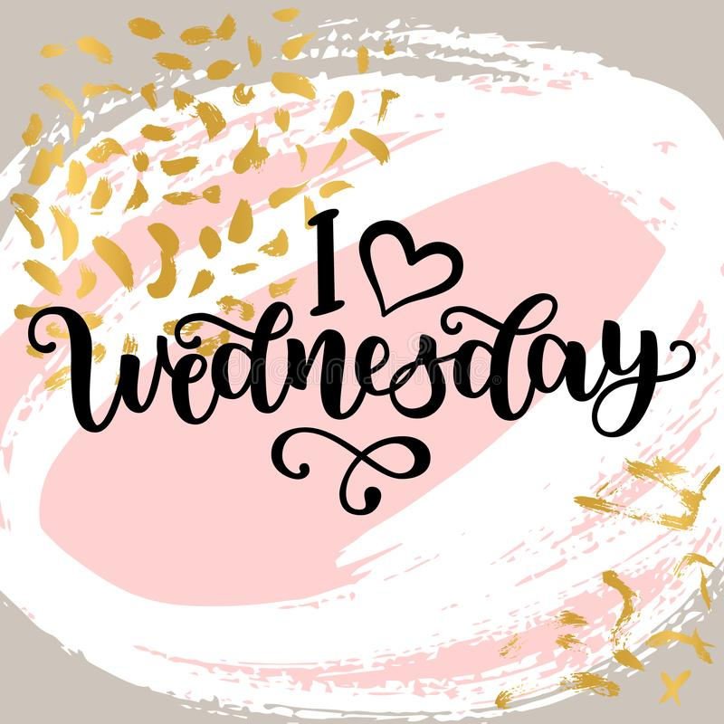 I love Wednesday. Motivational lettering quote for office workers, start of the week. Modern black brush calligraphy on stock photos
