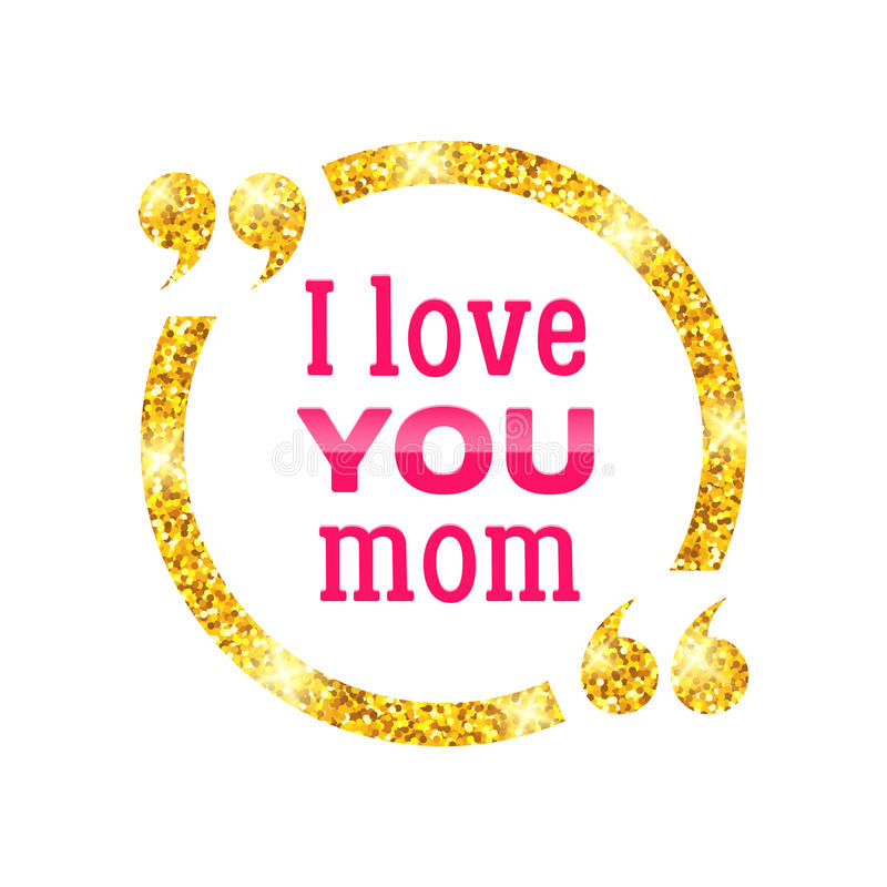 I Love You Mom. Happy Mother Day Typographic Background. Golden Circle Quote  Frame With Greetings For Mothers Day. Greeting Card For Mammy.