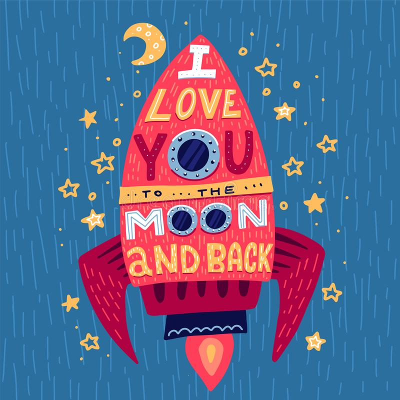 I love you to the moon and back. Hand drawn poster with rocket and romantic phrase. Illustration can be used for a Valentine`s da. Y or Save the date card or as vector illustration