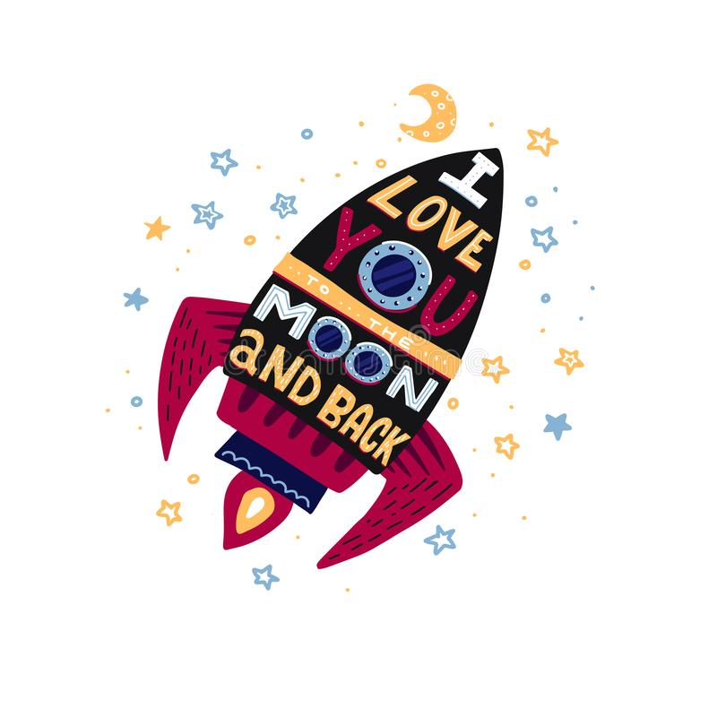 I love you to the moon and back. Hand drawn poster with rocket and romantic phrase. Illustration can be used for a Valentine`s da. Y or Save the date card or as royalty free illustration
