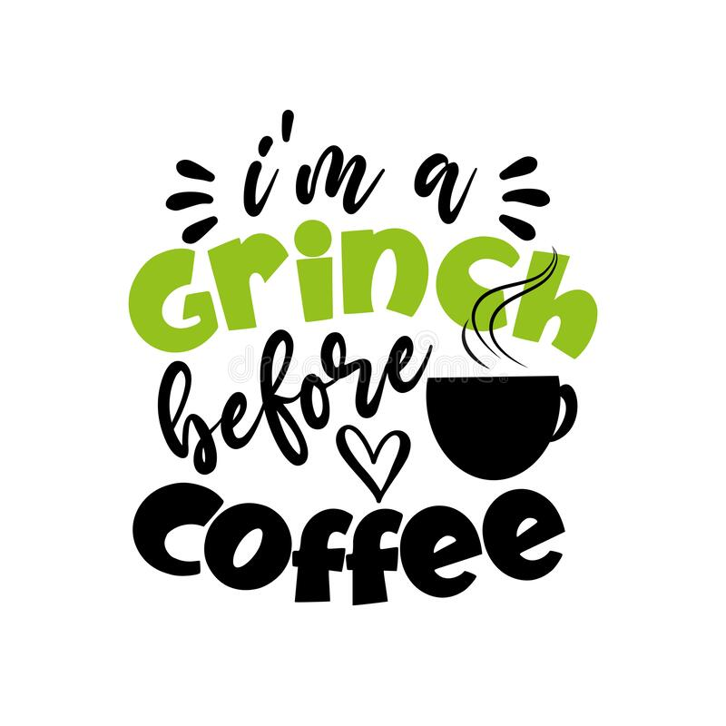 Free I`m A Grinch Before Coffee- Funny Christmes Saying With Coffe Cup . Royalty Free Stock Image - 196325766