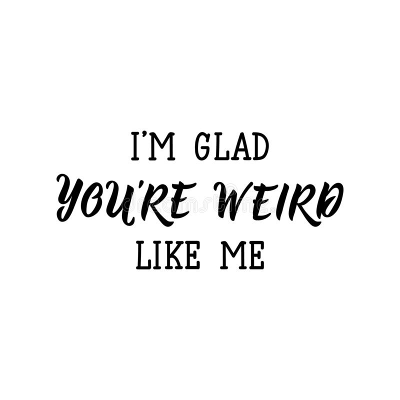 I`m glad you`re weird like me. Vector illustration. Lettering. Ink illustration. I`m glad you`re weird like me.Lettering. Ink illustration. Modern brush royalty free illustration