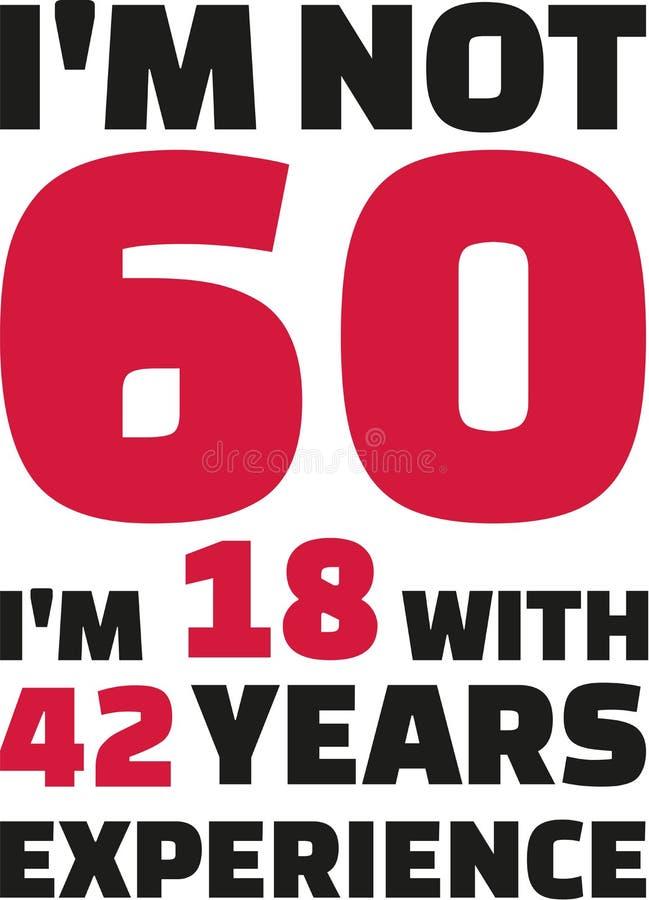 I ` M inte 60, I-` M 18 med 42 år erfarenhet - 60th födelsedag royaltyfri illustrationer