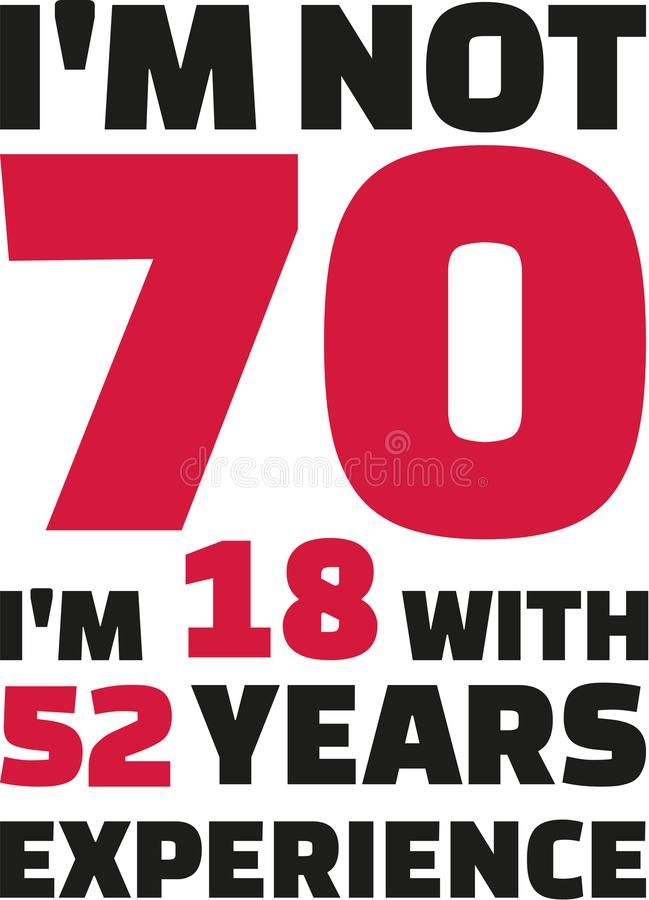 I ` M inte 70, I-` M 18 med 52 år erfarenhet - 70th födelsedag vektor illustrationer