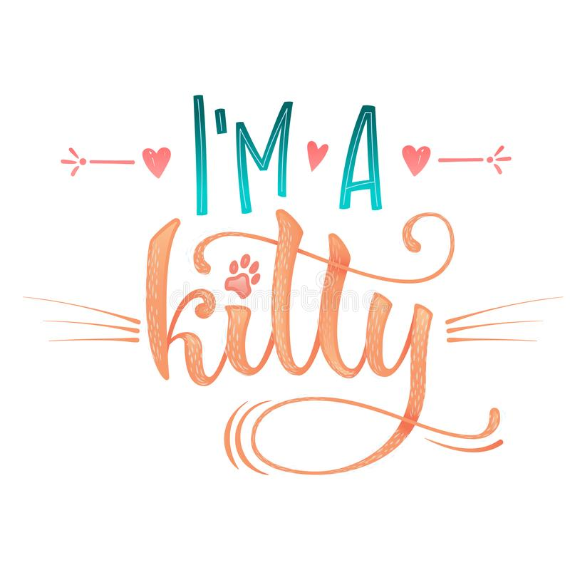 I`m a kitty quote. Color baby shower hand drawn calligraphy style lettering phrase. Boho elements, whiskers decor. Boy, girl card, poster, print, stiker, shirt royalty free stock image