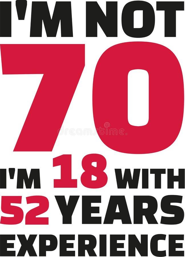 I ` m no 70, ` m 18 de I con 52 años de experiencia - 70.o cumpleaños ilustración del vector