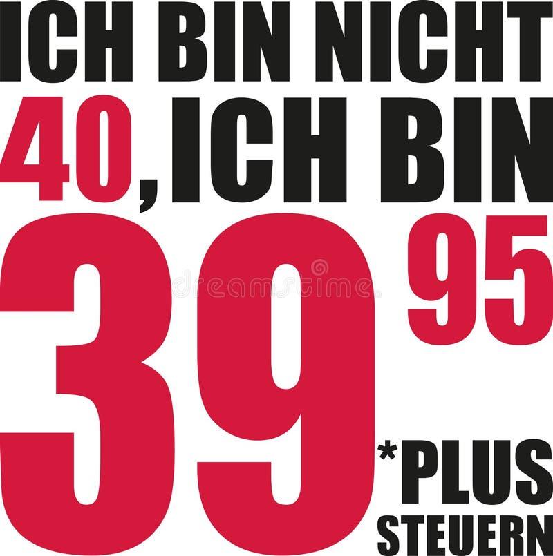 I ` m non 40, ` m 39 d'I 95 impôt plus - quarantième Allemand d'anniversaire illustration de vecteur