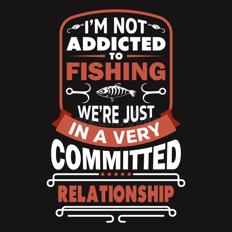 Download I M Not Addicted To Fishing We Re Just In A Very Committed Relationship Fishing T Shirts Design Stock Vector Illustration Of Hand Quotes 185955278