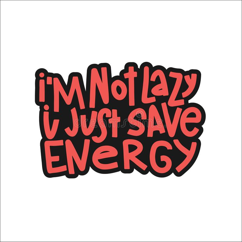 I`m Not Lazy I Just Save Energy Typography Quote. Vector Hand Drawn Lettering. I`m Not Lazy I Just Save Energy Typography Quote. Hand Drawn Lettering. Vector vector illustration