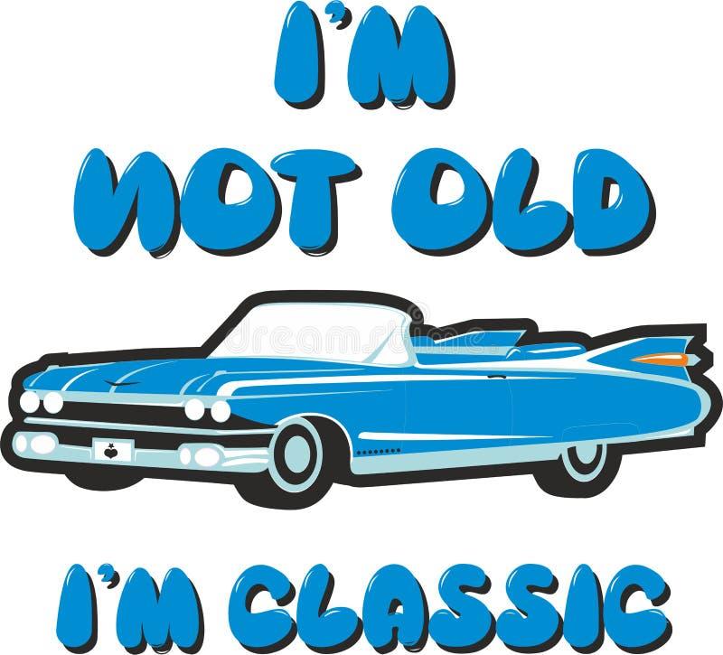 I`m Not Old I`m Classic , Vintage Car Illustration, T-shirt