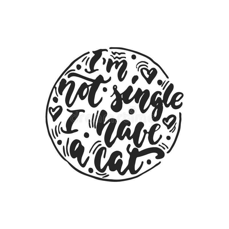 I`m not single, I have a cat - hand drawn dancing lettering quote isolated stock illustration