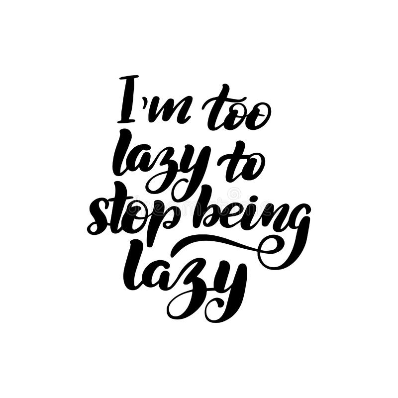 I`m too lazy to stop being lazy. Inspirational handwritten brush lettering I`m too lazy to stop being lazy. Vector calligraphy illustration isolated on white stock illustration