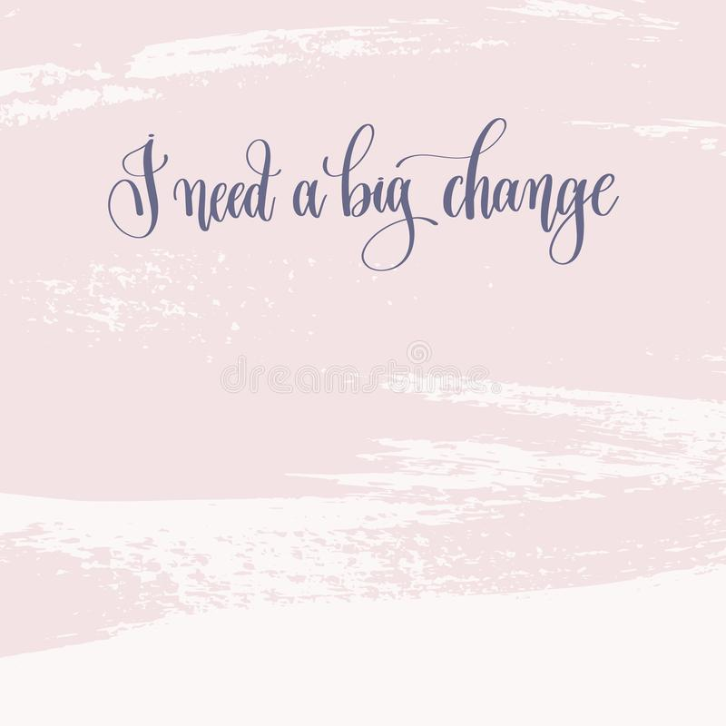 I need a big change - hand lettering text about life poster royalty free illustration
