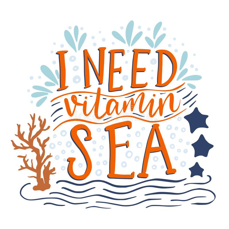 I need vitamin sea. Vector lettering card with handdrawn phrase with fishes, starfishes and shells vector illustration