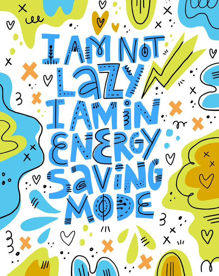 I am not lazy I am in energy saving mode lettering. Pregnancy funny phrase inscription.hand drawn illustration. Positive lifestyle motto doodle drawing. T royalty free illustration
