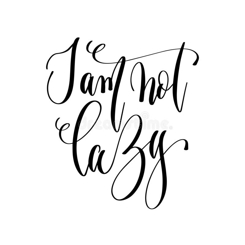 I am not lazy - hand lettering text positive quote. Motivation and inspiration phrase, calligraphy vector illustration stock illustration