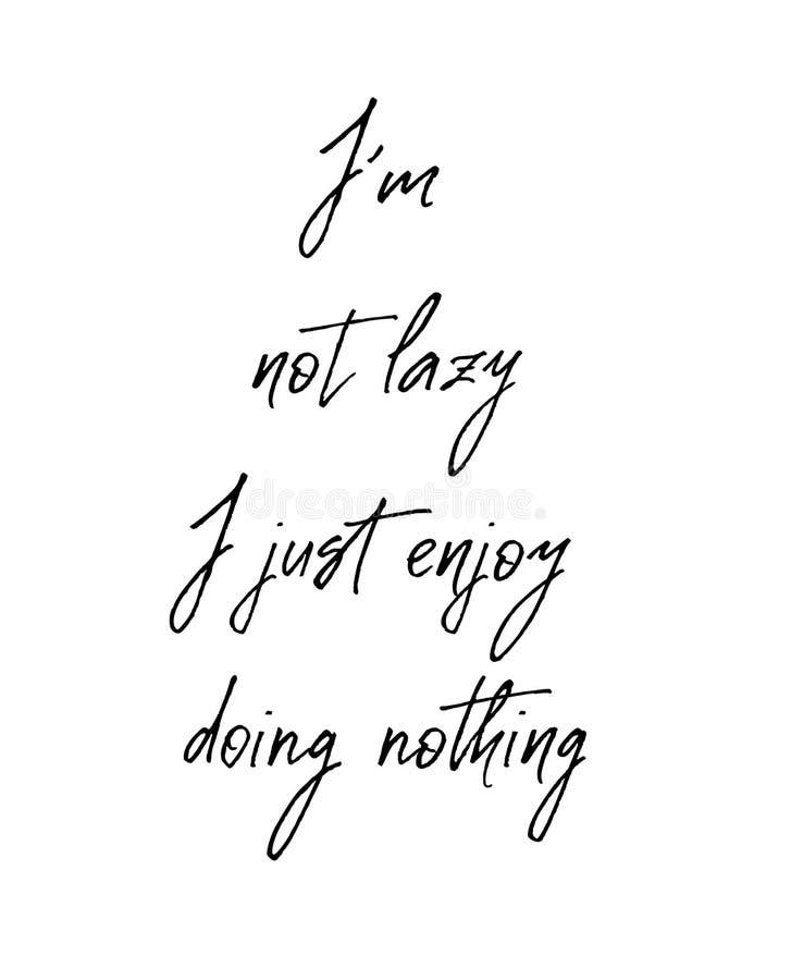 I am not lazy I enjoy doing nothing. Inspirational and motivational quote. I am not lazy I enjoy doing nothing. Inspirational and motivational handwritten stock illustration