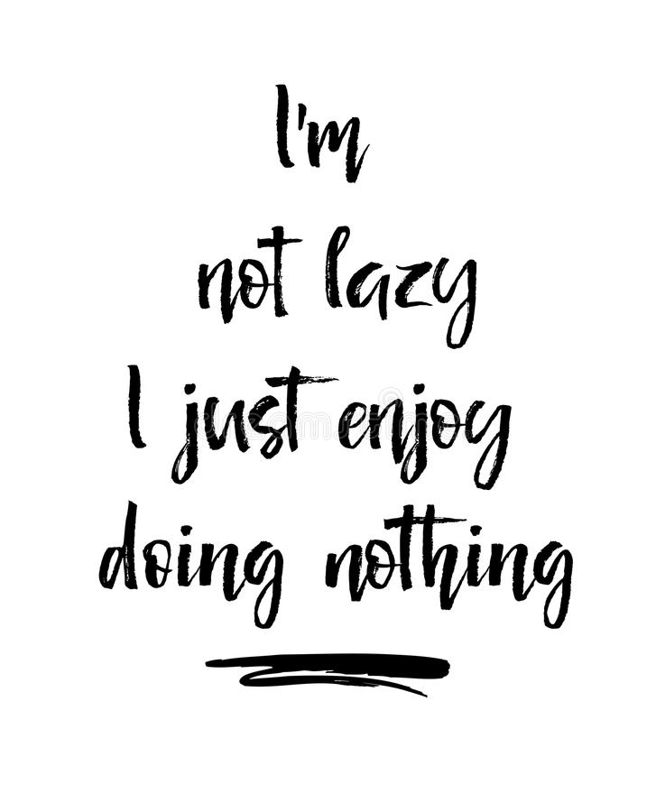 I am not lazy I enjoy doing nothing. Inspirational and motivational quote. I am not lazy I enjoy doing nothing. Inspirational and motivational handwritten vector illustration