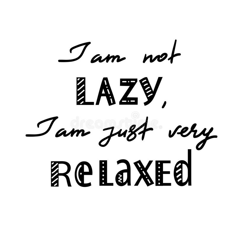 I am not lazy, I am just very relaxed. Handwritten motivational quote. Print for inspiring poster, t-shirt, bag, logo, greeting postcard, flyer, sticker stock illustration